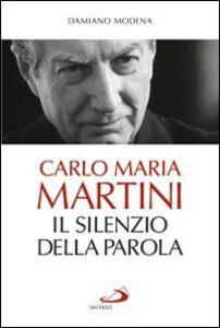 Foto Cover di Carlo Maria Martini. Il silenzio della Parola, Libro di Damiano Modena, edito da San Paolo Edizioni
