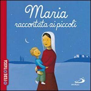 Libro Maria raccontata ai piccoli. La fede in tasca Katia Mrowiec , Sebastien Chebret