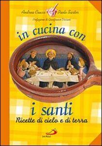 Libro In cucina con i santi. Ricette di cielo e di terra Andrea Ciucci , Paolo Sartor