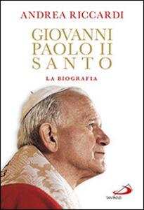 Libro Giovanni Paolo II santo. La biografia Andrea Riccardi