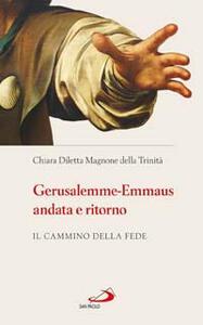 Gerusalemme-Emmaus andata e ritorno. Il cammino della fede