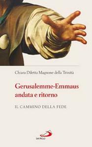 Libro Gerusalemme-Emmaus andata e ritorno. Il cammino della fede Chiara D. Magnone