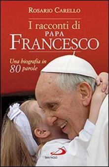 I racconti di papa Francesco. Una biografia in 80 parole - Rosario Carello - copertina