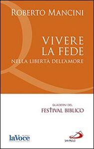 Foto Cover di Vivere la fede nella libertà dell'amore, Libro di Roberto Mancini, edito da San Paolo Edizioni