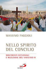 Libro Nello spirito del Concilio. Movimenti ecclesiali e recezione del Vaticano II Massimo Faggioli