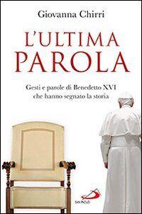 Libro L' ultima parola. Gesti e parole di Benedetto XVI che hanno segnato la storia Giovanna Chirri