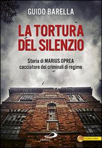 Libro La tortura del silenzio. Storia di Marius Oprea, cacciatore dei criminali di regime Guido Barella