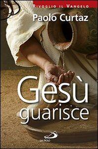 Libro Gesù guarisce Paolo Curtaz