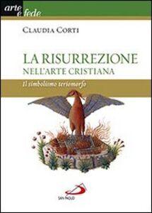 Libro La risurrezione nell'arte cristiana. Il simbolismo teriomorfo Claudia Corti