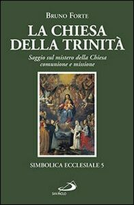 Libro La chiesa della Trinità. Saggio sul mistero della Chiesa, comunione e missione Bruno Forte