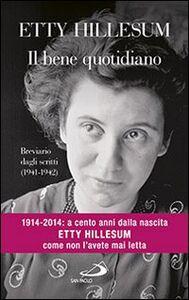 Libro Il bene quotidiano. Breviario degli scritti (1941-1942) Etty Hillesum