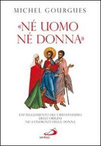 Libro «Né uomo né donna». L'atteggiamento del cristianesimo delle origini nei confronti della donna Michel Gourgues