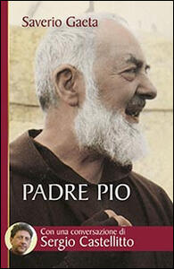 Padre Pio. Il mistero del Dio vicino