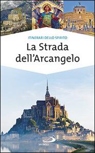 Libro La strada dell'arcangelo. La grande Via di San Michele in Europa