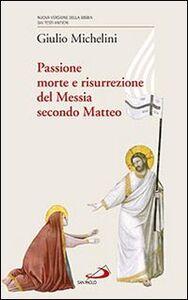 Passione, morte e risurrezione del Messia secondo Matteo