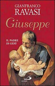 Foto Cover di Giuseppe. Il padre di Gesù, Libro di Gianfranco Ravasi, edito da San Paolo Edizioni