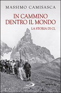 Libro In cammino dentro il mondo. La storia di Cl Massimo Camisasca