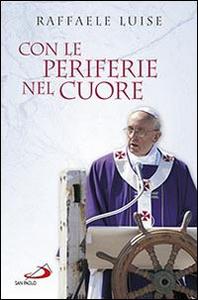 Libro Con le periferie nel cuore Raffaele Luise