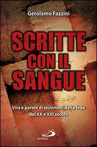 Libro Scritte con il sangue. Vita e parole di testimoni della fede del XX e XXI secolo Gerolamo Fazzini