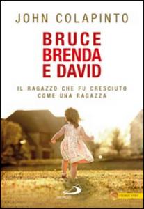 Libro Bruce, Brenda e David. Il ragazzo che fu cresciuto come una ragazza John Colapinto