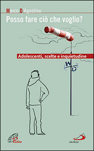 Libro Posso fare ciò che voglio? Adolescenti, scelte e inquietudine Marco D'Agostino