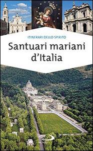 Libro Santuari mariani d'Italia. Accoglienza e spiritualità Stefano Di Pea