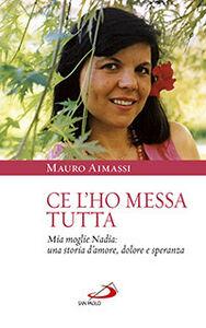 Libro Ce l'ho messa tutta. Mia moglie Nadia: una storia d'amore, dolore e speranza Mauro Aimassi