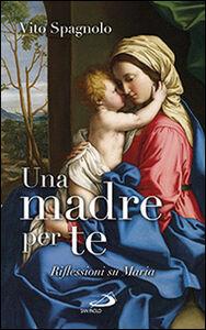 Libro Una madre per te. Riflessioni su Maria Vito Spagnolo