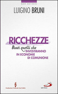 Libro Ricchezze. Beati quelli che investiranno in economie di comunione Luigino Bruni
