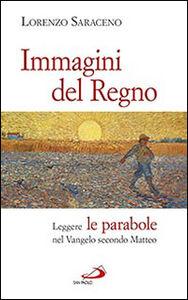 Libro Immagini del Regno. Leggere le parabole nel Vangelo secondo Matteo Lorenzo Saraceno
