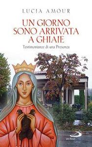 Libro Un giorno sono arrivata a Ghiaie. Testimonianze di una presenza Lucia Amour