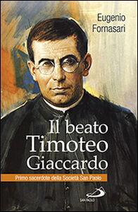 Foto Cover di Il beato Timoteo Giaccardo. Primo sacerdote della società San paolo, Libro di Eugenio Fornasari, edito da San Paolo Edizioni