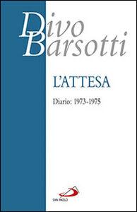 Foto Cover di L' attesa. Diario: 1973-1975, Libro di Divo Barsotti, edito da San Paolo Edizioni