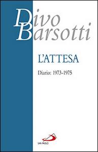 Libro L' attesa. Diario: 1973-1975 Divo Barsotti