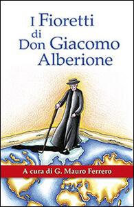 Libro I fioretti di don Giacomo Alberione. Aneddoti nella vita del Fondatore della Famiglia Paolina