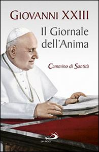 Libro Il giornale dell'anima. Cammino di santità. Pagine scelte Giovanni XXIII