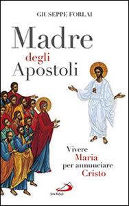 Foto Cover di Madre degli Apostoli. Vivere Maria per annunciare Cristo, Libro di Giuseppe Forlai, edito da San Paolo Edizioni