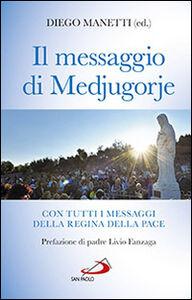 Libro Il messaggio di Medjugorje. Con tutti i messaggi della Regina della Pace