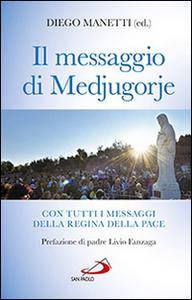 Libro Il messaggio di Medjugorje. La storia delle apparizioni. Tutti i messaggi della Regina della Pace e le profezie degli ultimi tempi Diego Manetti