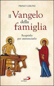 Libro Il Vangelo della famiglia. Scoprirlo per annunciarlo Primo Gironi