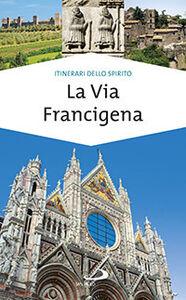 Foto Cover di La via Francigena. Guida di spiritualità, Libro di Monica D'Atti,Franco Cinti, edito da San Paolo Edizioni