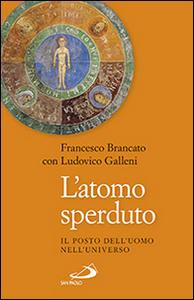 Libro L' atomo sperduto. Il posto dell'uomo nell'universo Francesco Brancato , Ludovico Galleni