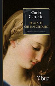 Foto Cover di Beata Te che hai creduto, Libro di Carlo Carretto, edito da San Paolo Edizioni