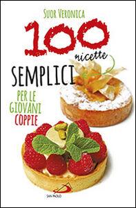 Libro 100 ricette semplici per le giovani coppie Veronica (suor)