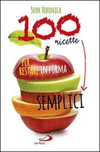 Libro 100 ricette semplici per restare in forma Veronica (suor)