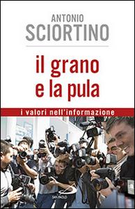 Libro Il grano e la pula. I valori nell'informazione Antonio Sciortino