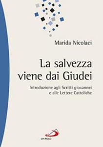 Libro La salvezza viene dai Giudei. Introduzione agli scritti giovannei e alle lettere cattoliche Marida Nicolaci