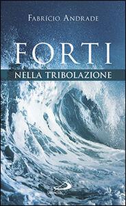 Foto Cover di Forti nella tribolazione, Libro di Fabricio Andrade, edito da San Paolo Edizioni