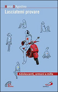 Foto Cover di Lasciatemi provare. Adolescenti, ormoni a mille, Libro di Marco D'Agostino, edito da San Paolo Edizioni