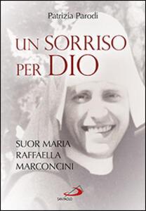 Un sorriso per Dio. Suor Maria Raffaella Marconcini
